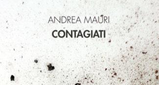 """""""Contagiati"""", di Andrea Mauri"""